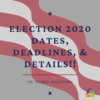 Election 2020: Dates, Deadlines & Details